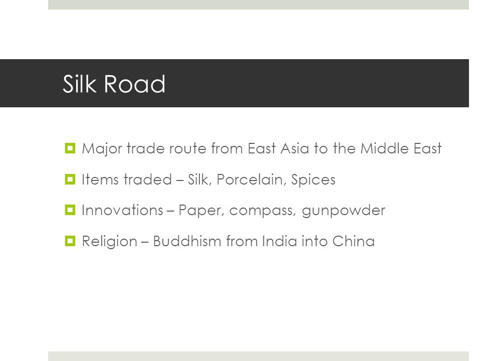 Silk Road Major trade route from East Asia to the Middle East