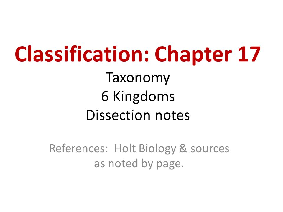 Classification: Chapter 17 Taxonomy 6 Kingdoms Dissection notes