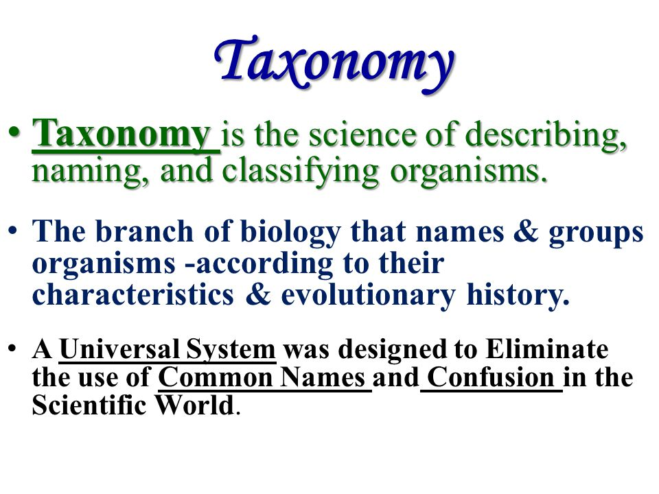 Taxonomy Taxonomy is the science of describing, naming, and classifying organisms.