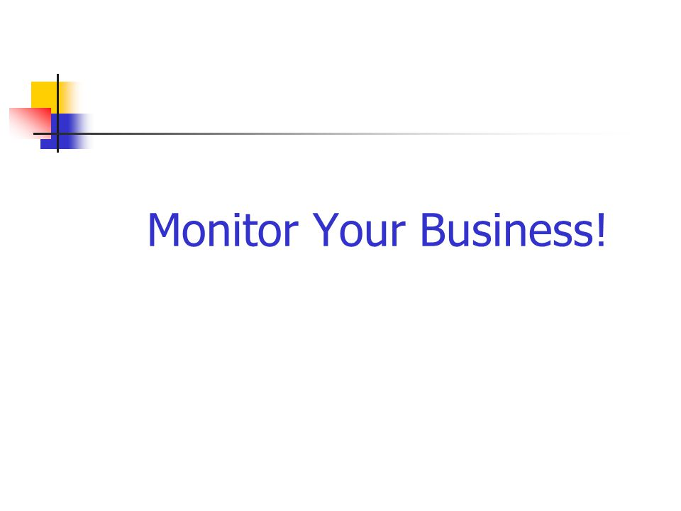 Monitor Your Business!