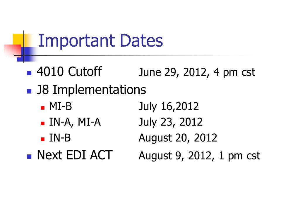 Important Dates 4010 Cutoff June 29, 2012, 4 pm cst J8 Implementations