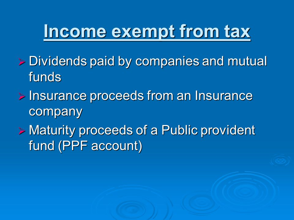 Income exempt from tax Dividends paid by companies and mutual funds