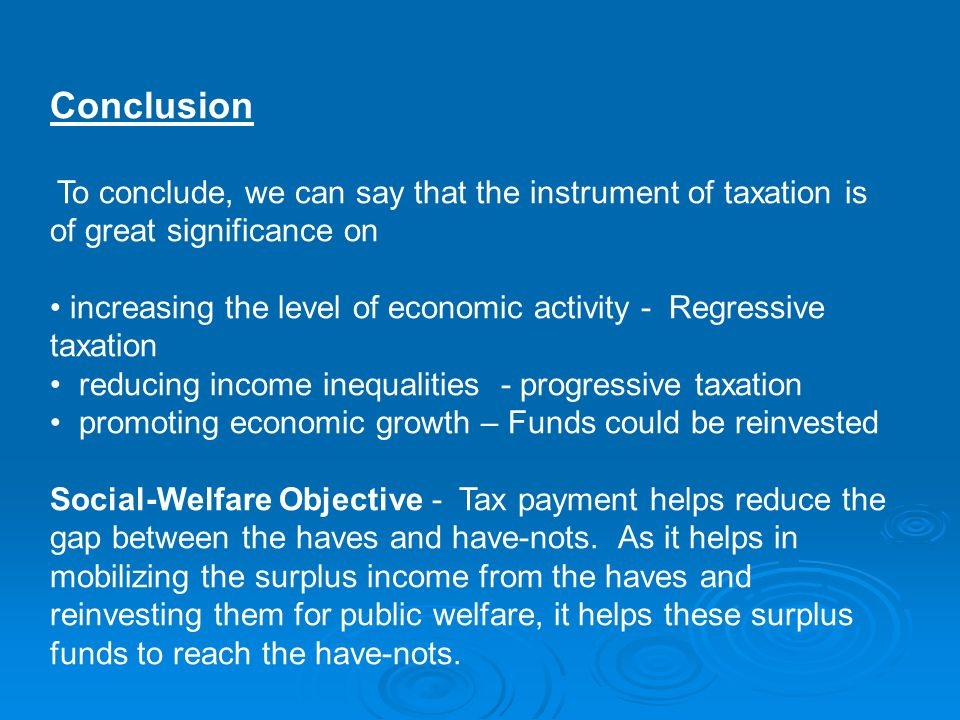 Conclusion To conclude, we can say that the instrument of taxation is of great significance on.