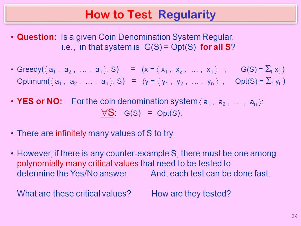 How to Test Regularity Question: Is a given Coin Denomination System Regular, i.e., in that system is G(S) = Opt(S) for all S