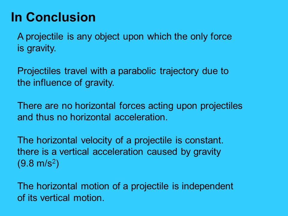 In Conclusion A projectile is any object upon which the only force