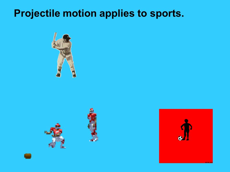 Projectile motion applies to sports.