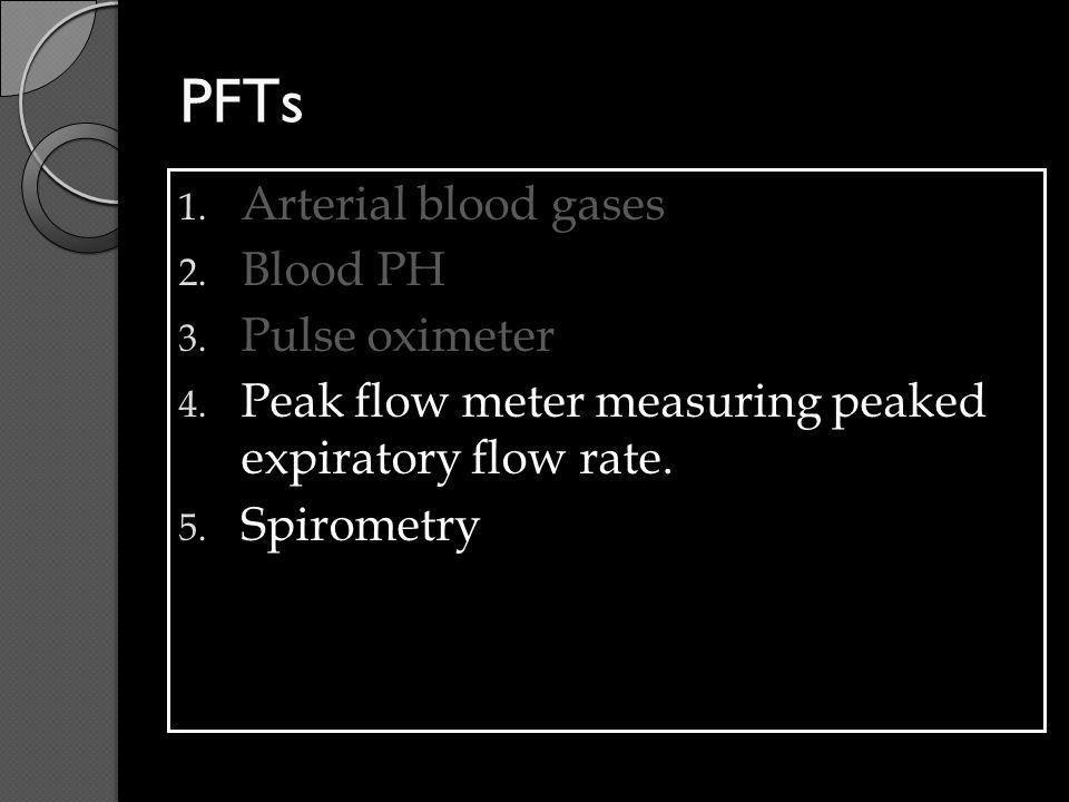 PFTs Arterial blood gases Blood PH Pulse oximeter
