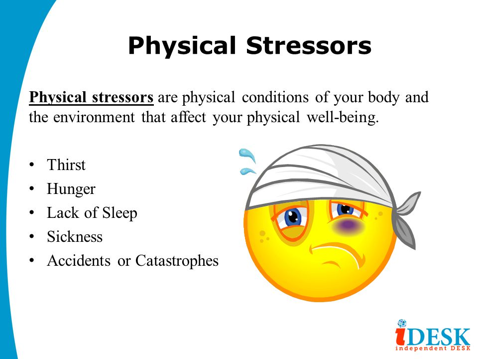 Physical Stressors Physical stressors are physical conditions of your body and the environment that affect your physical well-being.