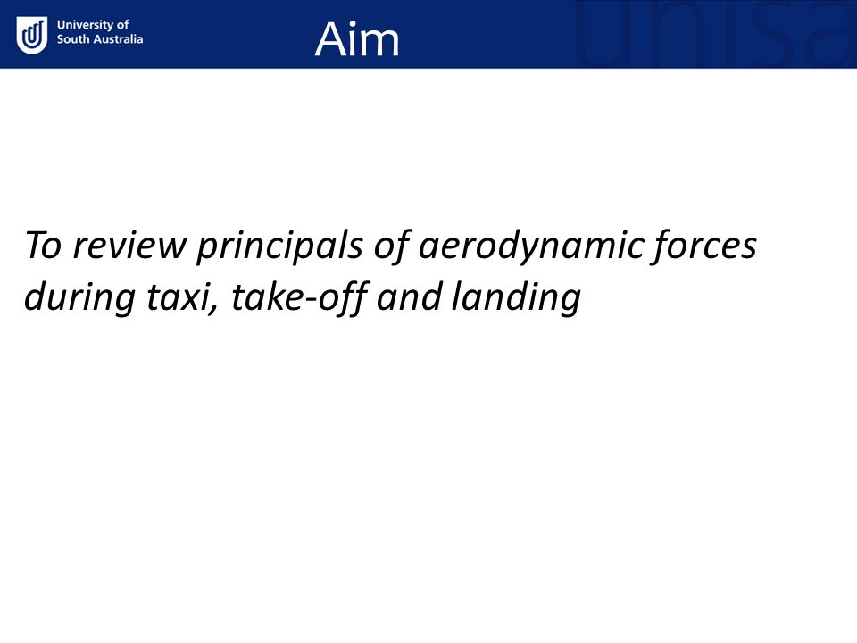Aim To review principals of aerodynamic forces during taxi, take-off and landing