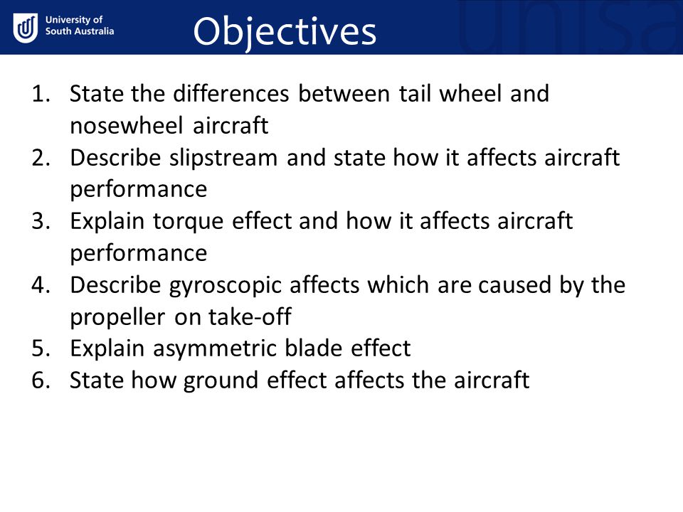 Objectives State the differences between tail wheel and nosewheel aircraft. Describe slipstream and state how it affects aircraft performance.