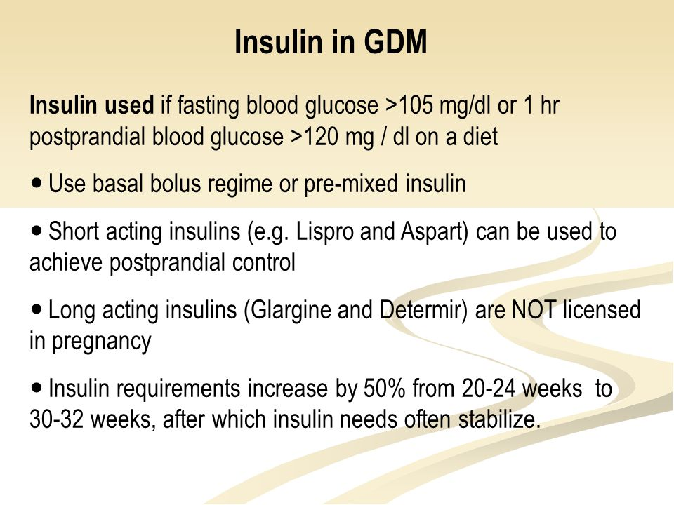 Insulin in GDM Insulin used if fasting blood glucose >105 mg/dl or 1