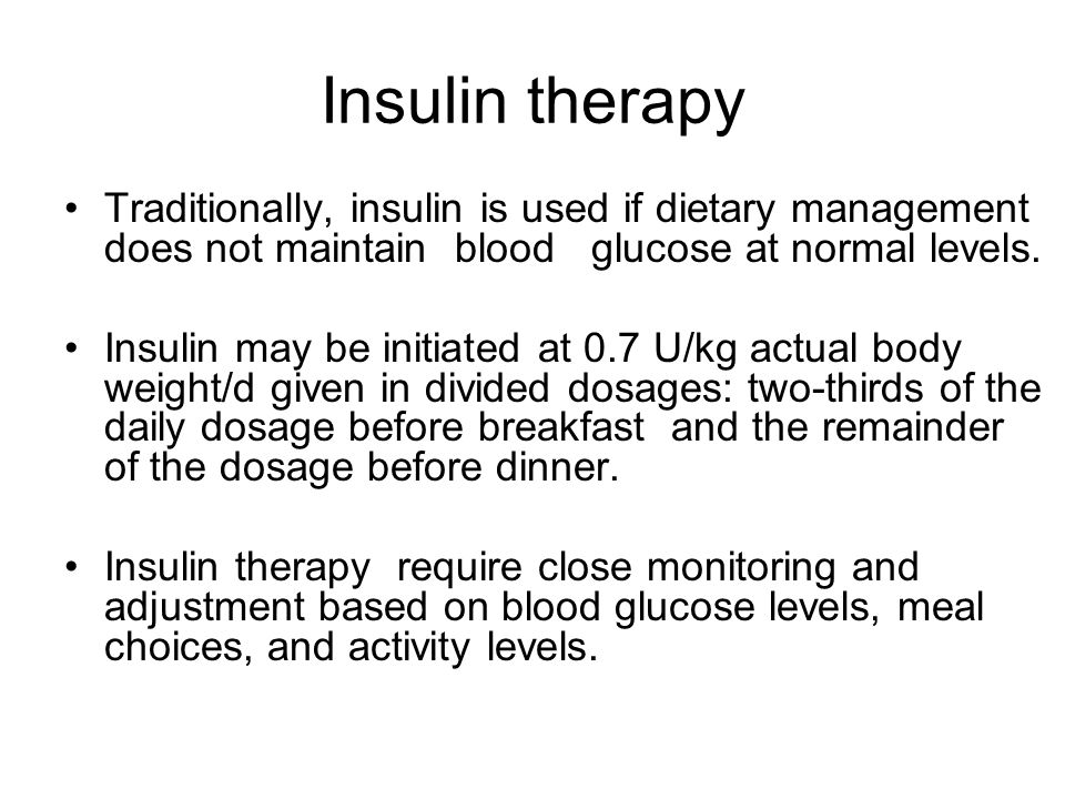 Insulin therapy Traditionally, insulin is used if dietary management does not maintain blood glucose at normal levels.