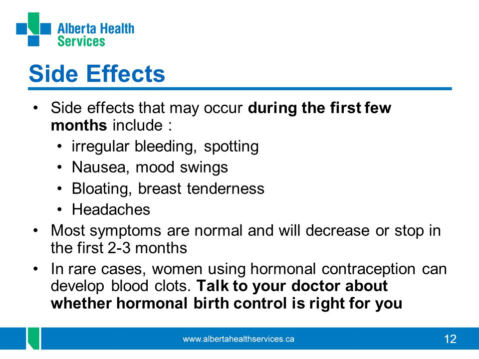 Side Effects Side effects that may occur during the first few months include : irregular bleeding, spotting.