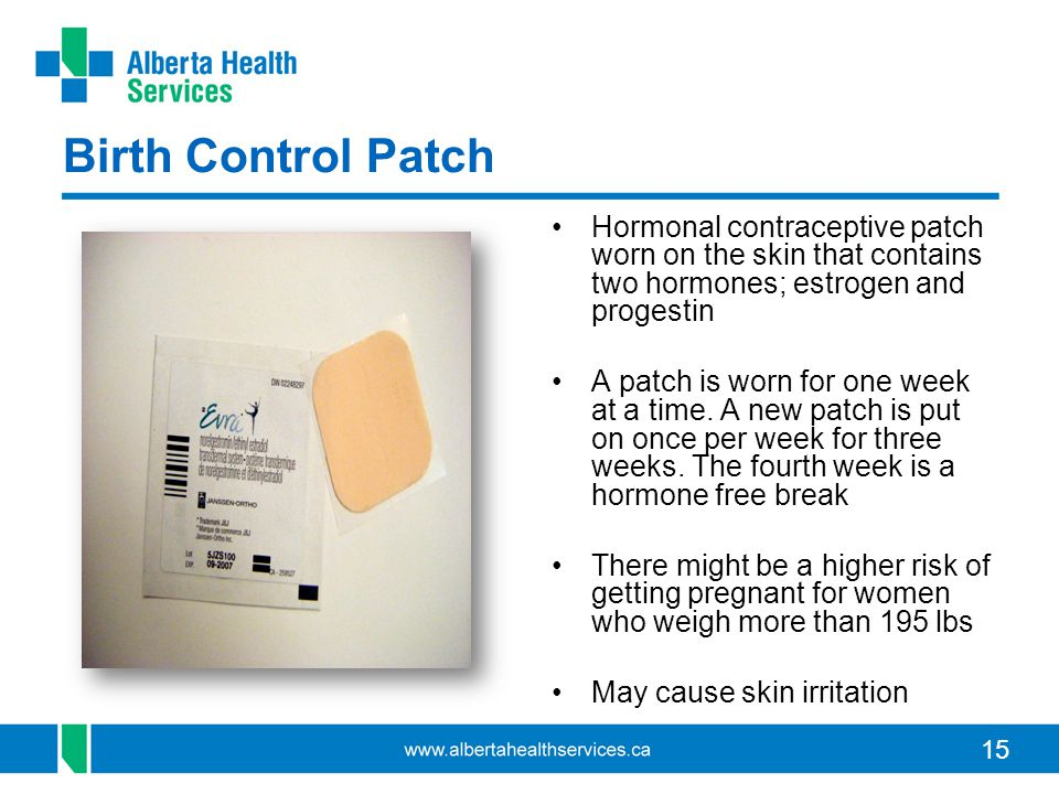 Birth Control Patch Hormonal contraceptive patch worn on the skin that contains two hormones; estrogen and progestin.