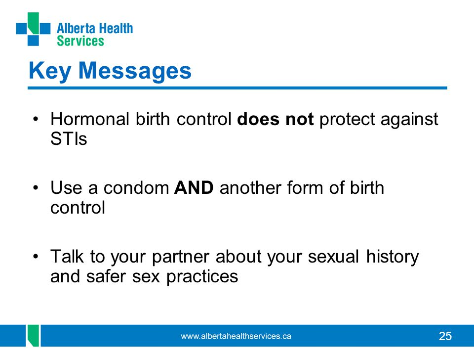 Key Messages Hormonal birth control does not protect against STIs