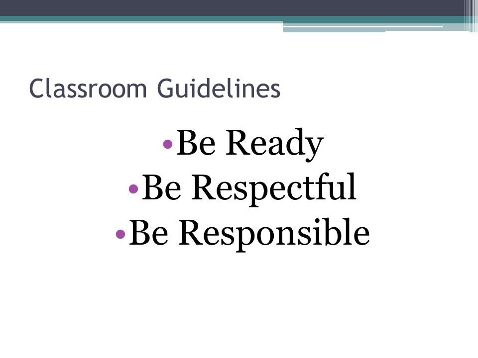 Classroom Guidelines Be Ready Be Respectful Be Responsible