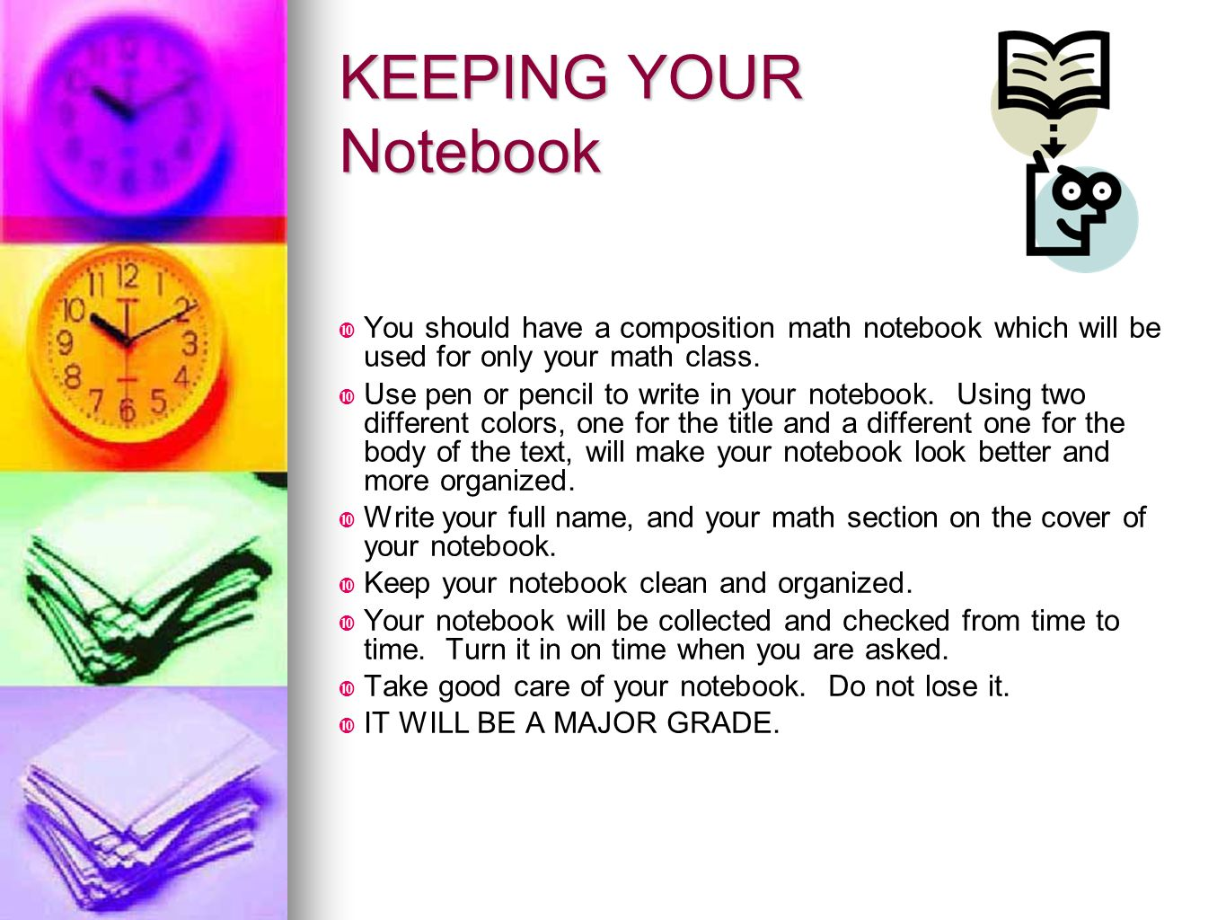 KEEPING YOUR Notebook You should have a composition math notebook which will be used for only your math class.