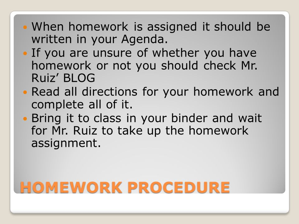 When homework is assigned it should be written in your Agenda.