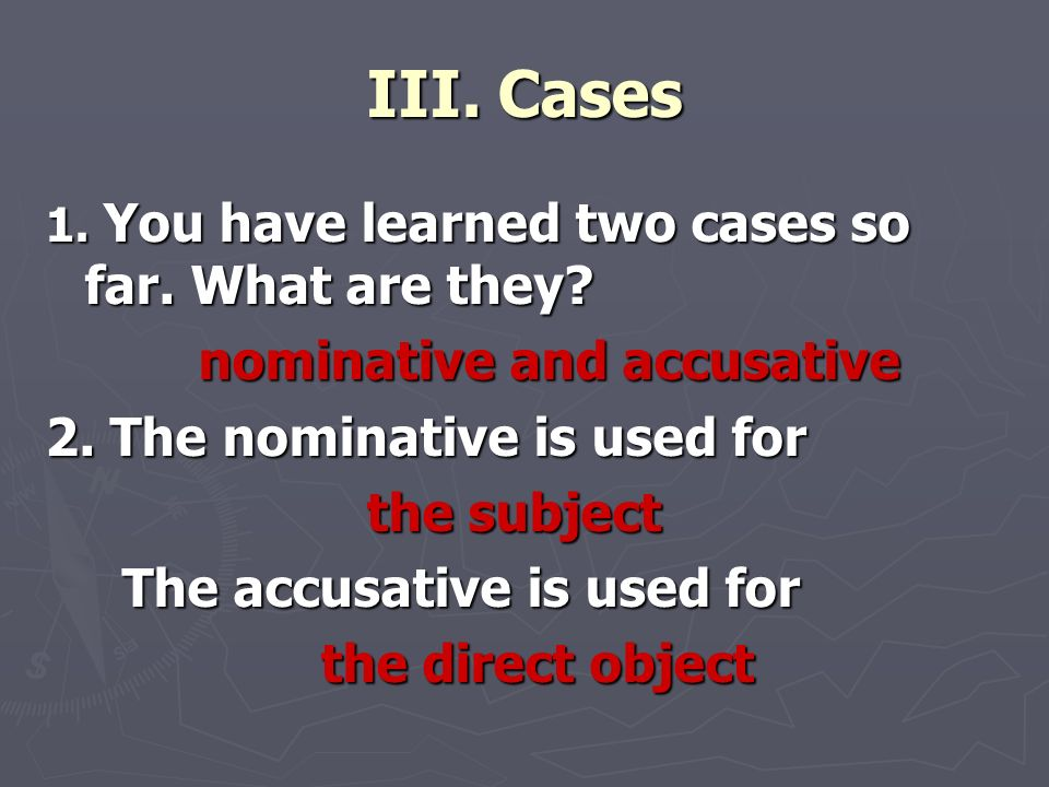 III. Cases nominative and accusative 2. The nominative is used for