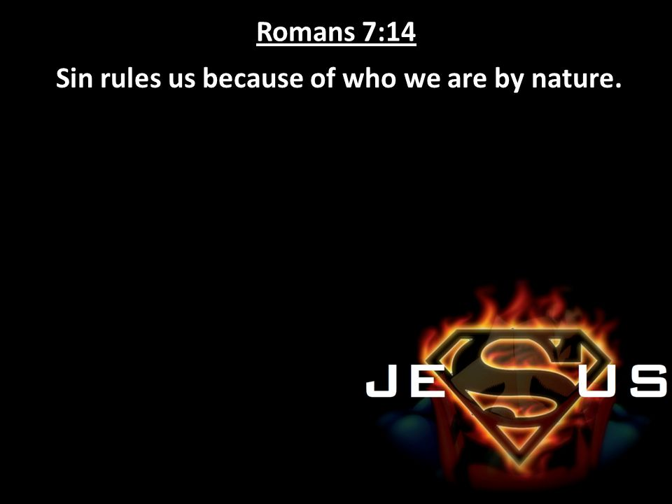 Sin rules us because of who we are by nature.