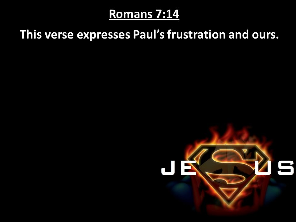 This verse expresses Paul's frustration and ours.