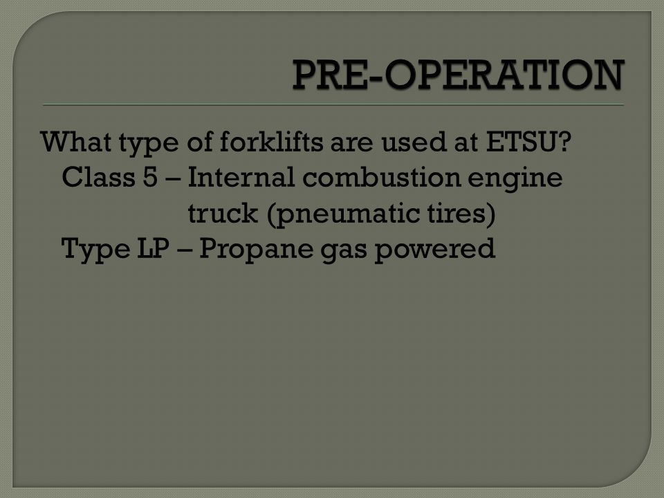 PRE-OPERATION What type of forklifts are used at ETSU.