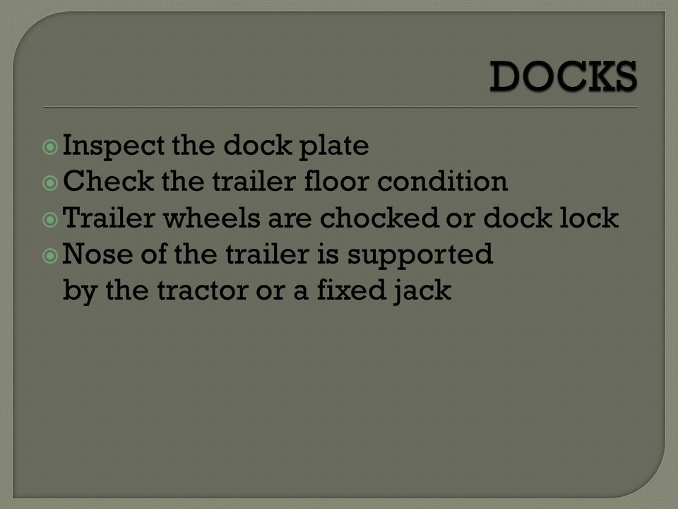 DOCKS Inspect the dock plate Check the trailer floor condition