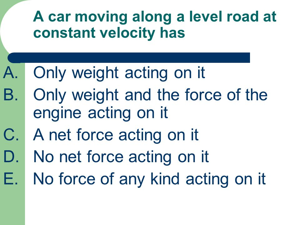 A car moving along a level road at constant velocity has