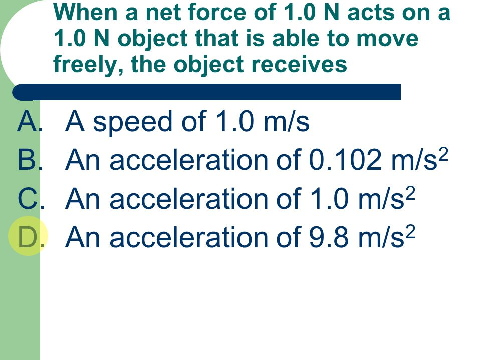 B. An acceleration of m/s2 C. An acceleration of 1.0 m/s2