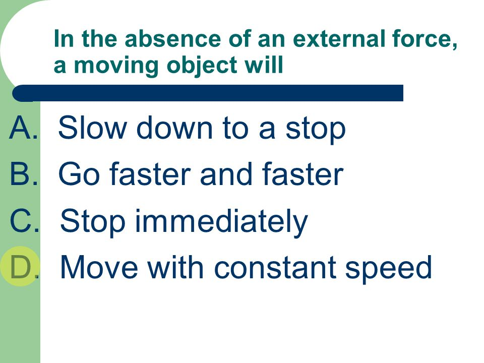 In the absence of an external force, a moving object will