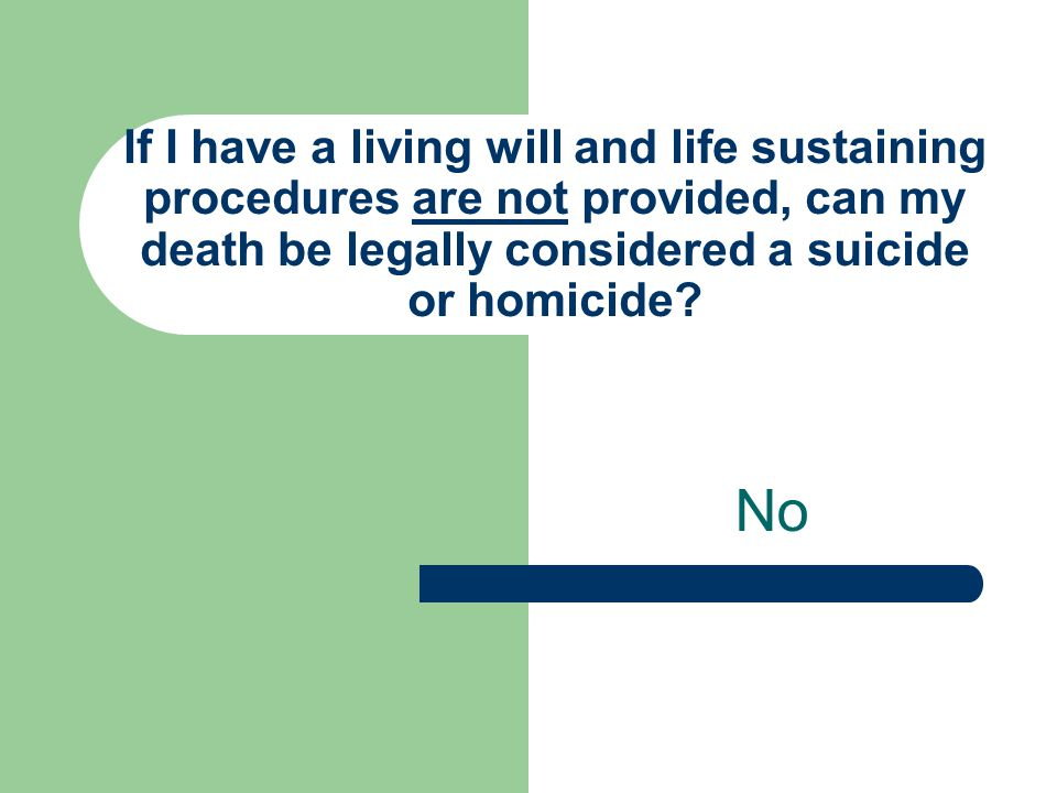 If I have a living will and life sustaining procedures are not provided, can my death be legally considered a suicide or homicide
