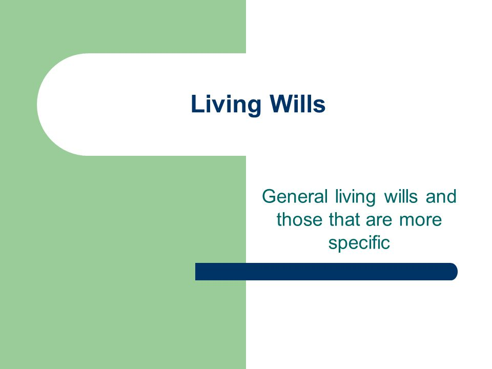 General living wills and those that are more specific