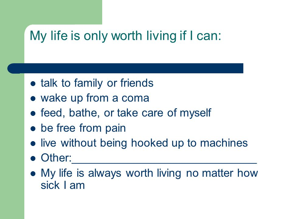 My life is only worth living if I can: