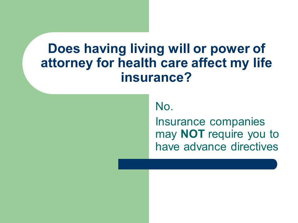 No. Insurance companies may NOT require you to have advance directives