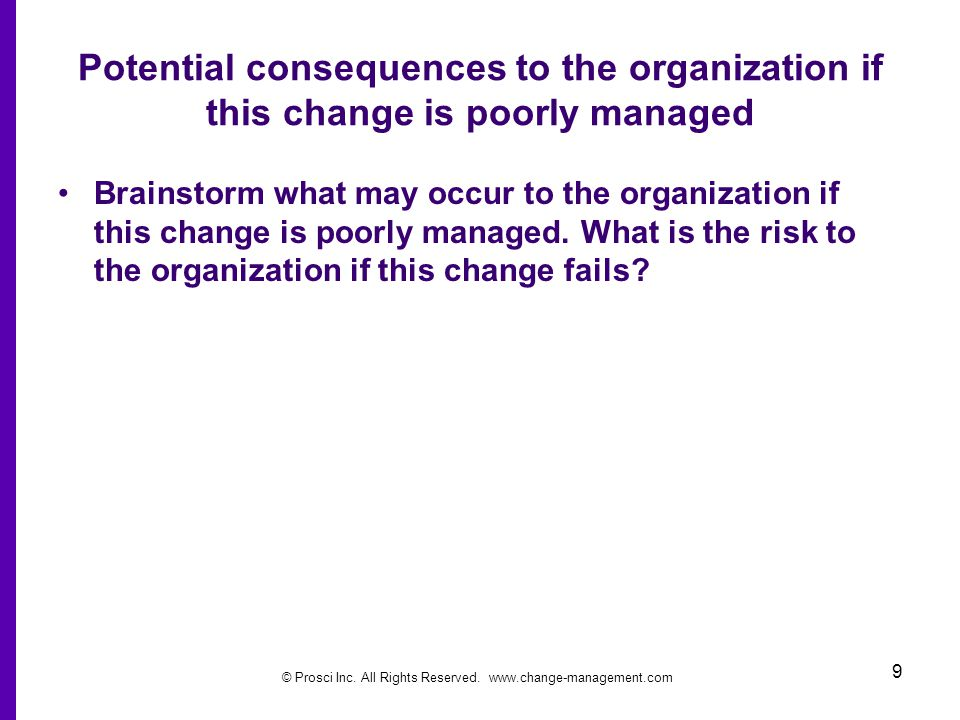 Potential consequences to the organization if this change is poorly managed