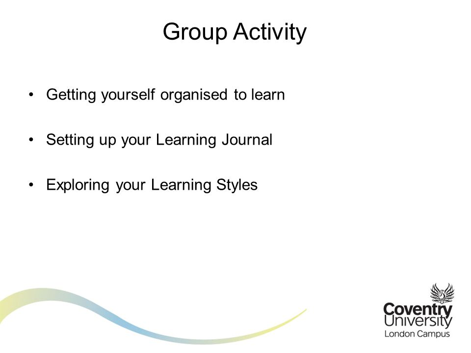 Group Activity Getting yourself organised to learn