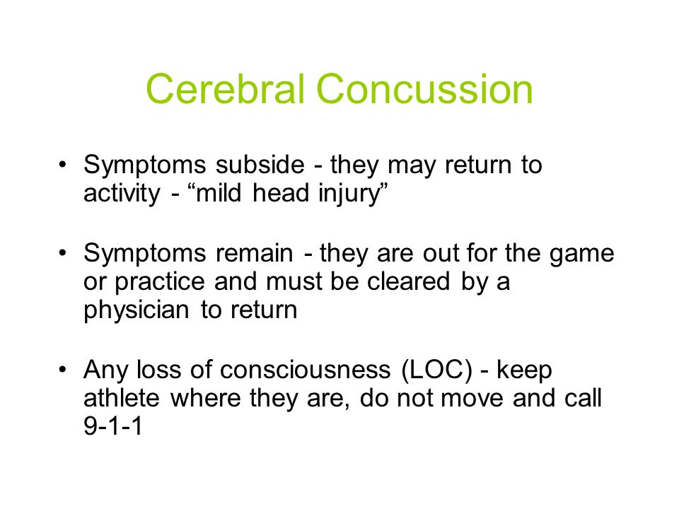 Cerebral Concussion Symptoms subside - they may return to activity - mild head injury