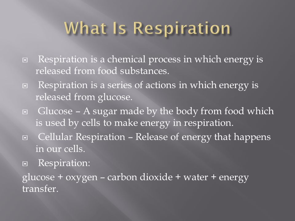 What Is Respiration Respiration is a chemical process in which energy is released from food substances.