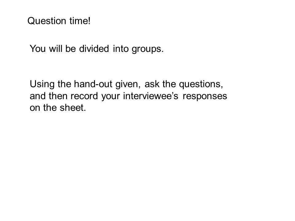 Question time! You will be divided into groups.