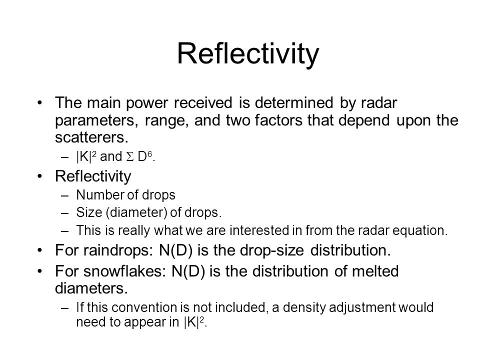 Reflectivity The main power received is determined by radar parameters, range, and two factors that depend upon the scatterers.