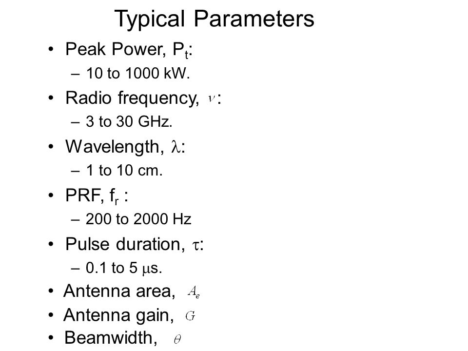 Typical Parameters Peak Power, Pt: Radio frequency, : Wavelength, :