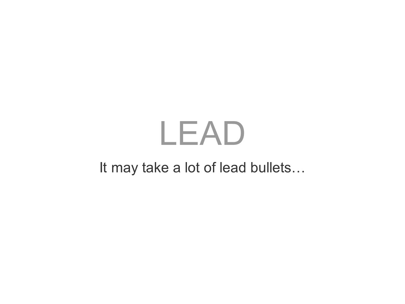 It may take a lot of lead bullets…