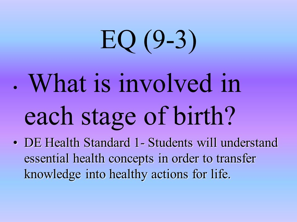 EQ (9-3) What is involved in each stage of birth