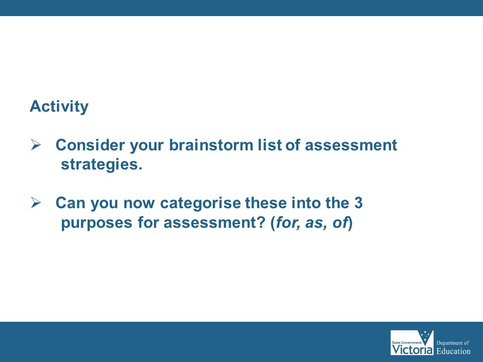 Consider your brainstorm list of assessment strategies.