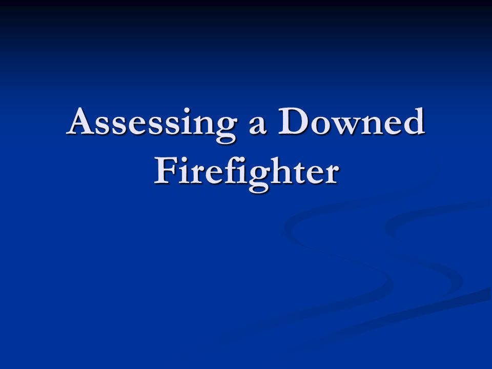 Assessing a Downed Firefighter