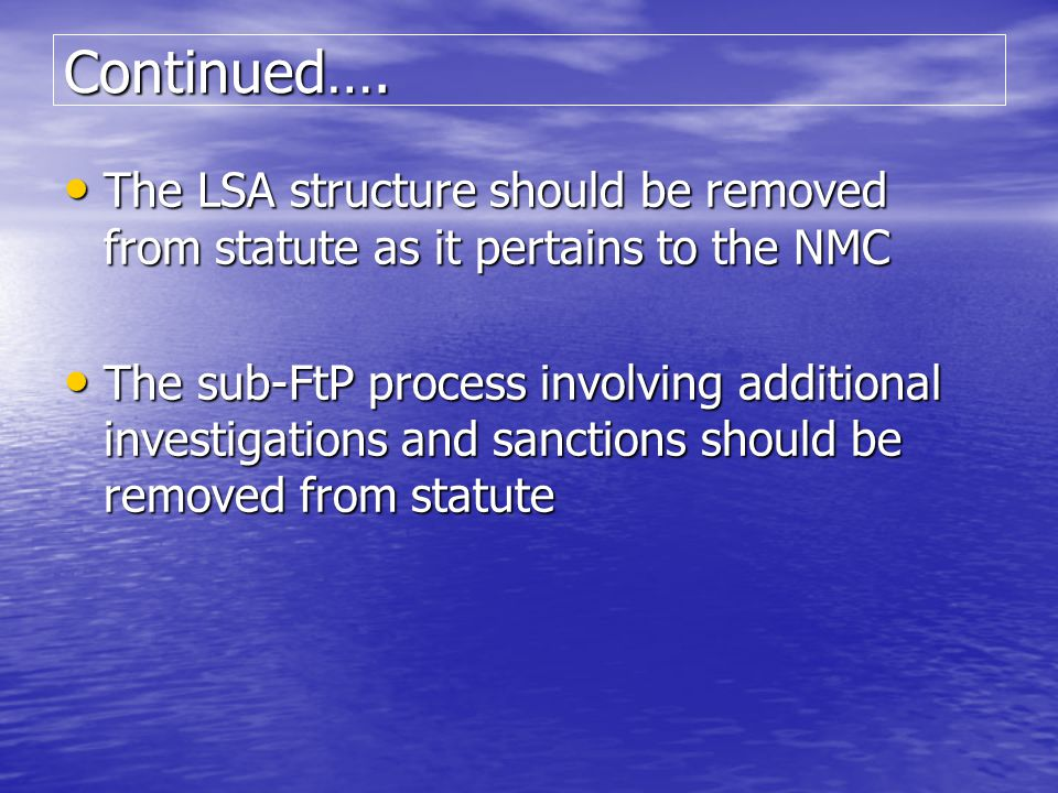 Continued…. The LSA structure should be removed from statute as it pertains to the NMC.