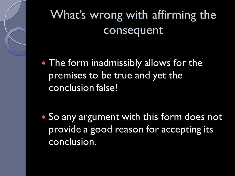 What's wrong with affirming the consequent