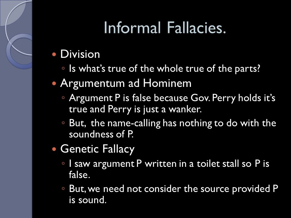 Informal Fallacies. Division Argumentum ad Hominem Genetic Fallacy