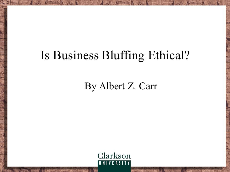 bluffing summary Here are some excerpts on deception from a classic article by albert z carr on business ethics called is business bluffing ethical the author argues that the ethics of business are not those of society, but rather those of the poker game.