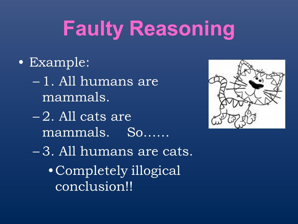Faulty Reasoning Example: 1. All humans are mammals.
